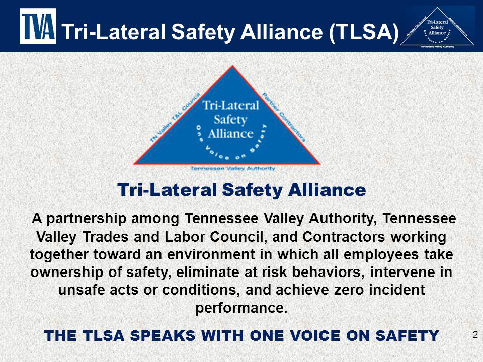 Tri-Lateral Safety Alliance THE TLSA SPEAKS WITH ONE VOICE ON SAFETY