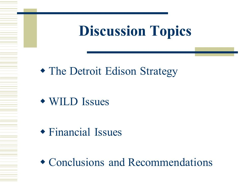 Discussion Topics The Detroit Edison Strategy WILD Issues