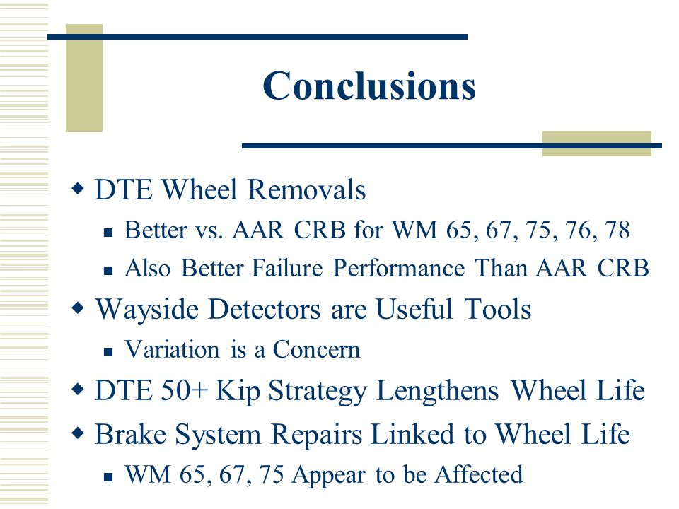 Conclusions DTE Wheel Removals Wayside Detectors are Useful Tools