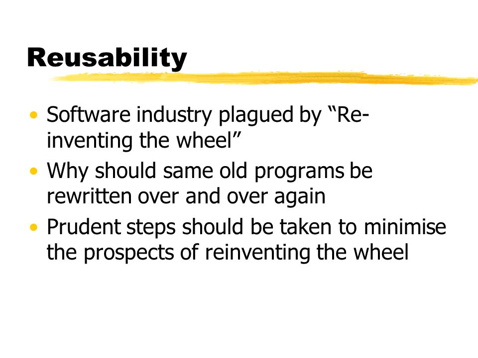 Reusability Software industry plagued by Re-inventing the wheel