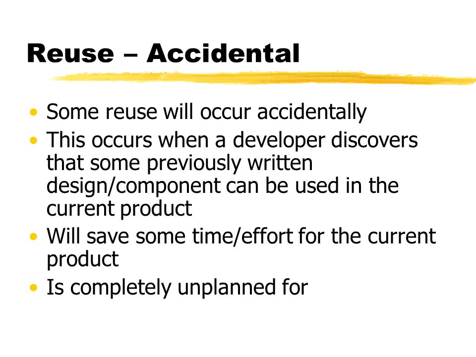 Reuse – Accidental Some reuse will occur accidentally
