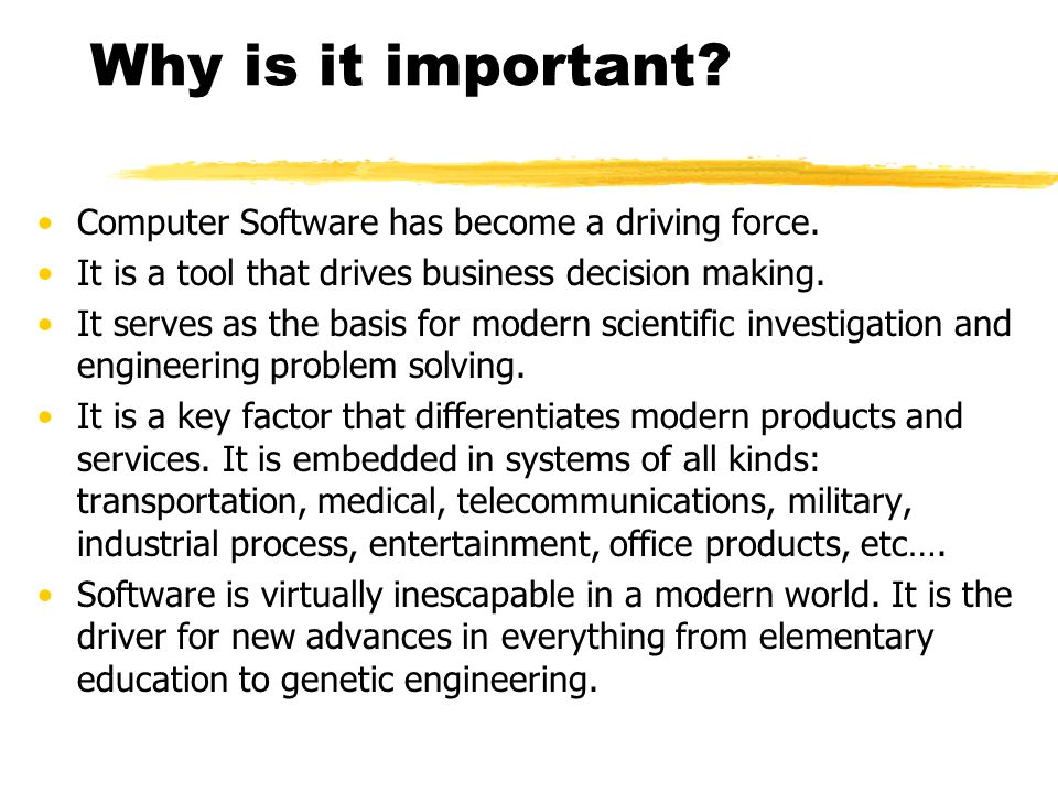 Why is it important Computer Software has become a driving force.