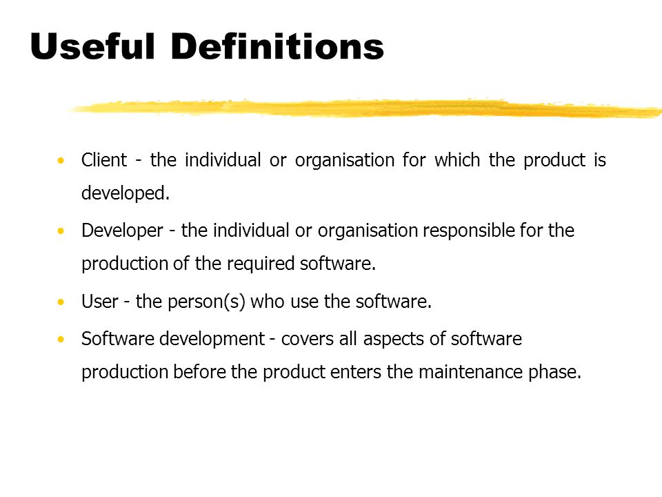 Useful Definitions Client - the individual or organisation for which the product is developed.