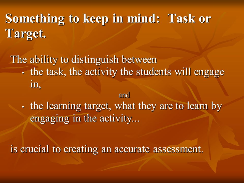 Something to keep in mind: Task or Target.