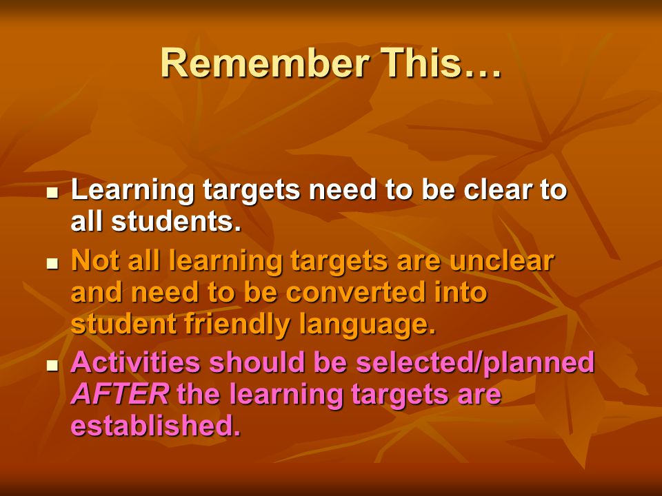 Remember This… Learning targets need to be clear to all students.