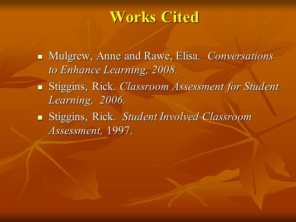 Works Cited Mulgrew, Anne and Rawe, Elisa. Conversations to Enhance Learning, 2008.
