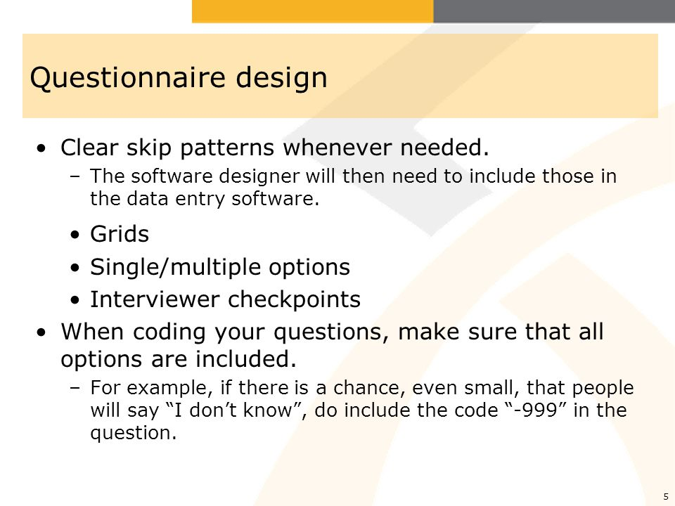 Questionnaire design Clear skip patterns whenever needed. Grids