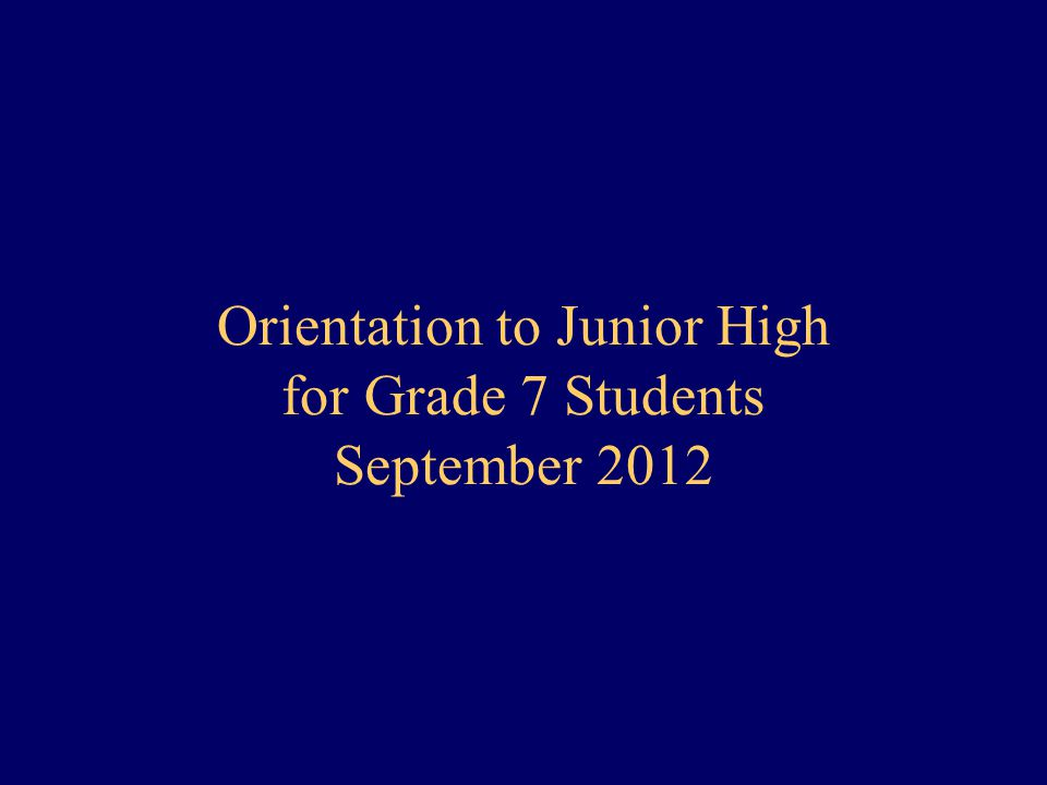 Orientation to Junior High for Grade 7 Students September 2012