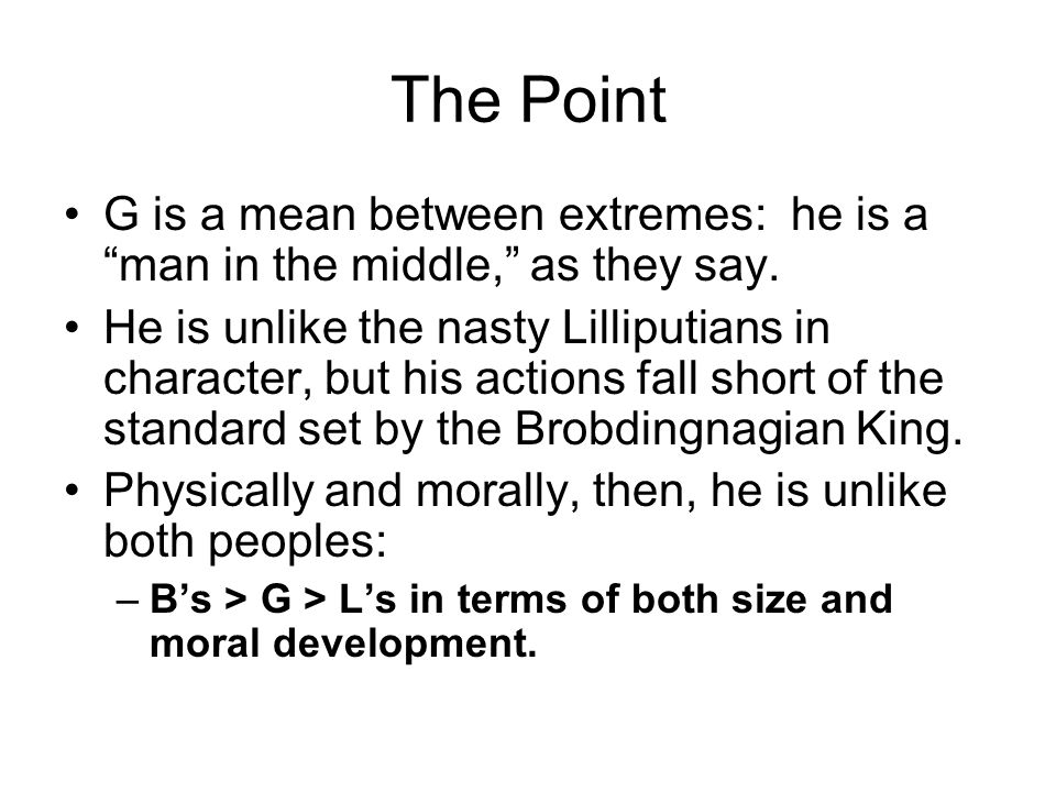 The Point G is a mean between extremes: he is a man in the middle, as they say.