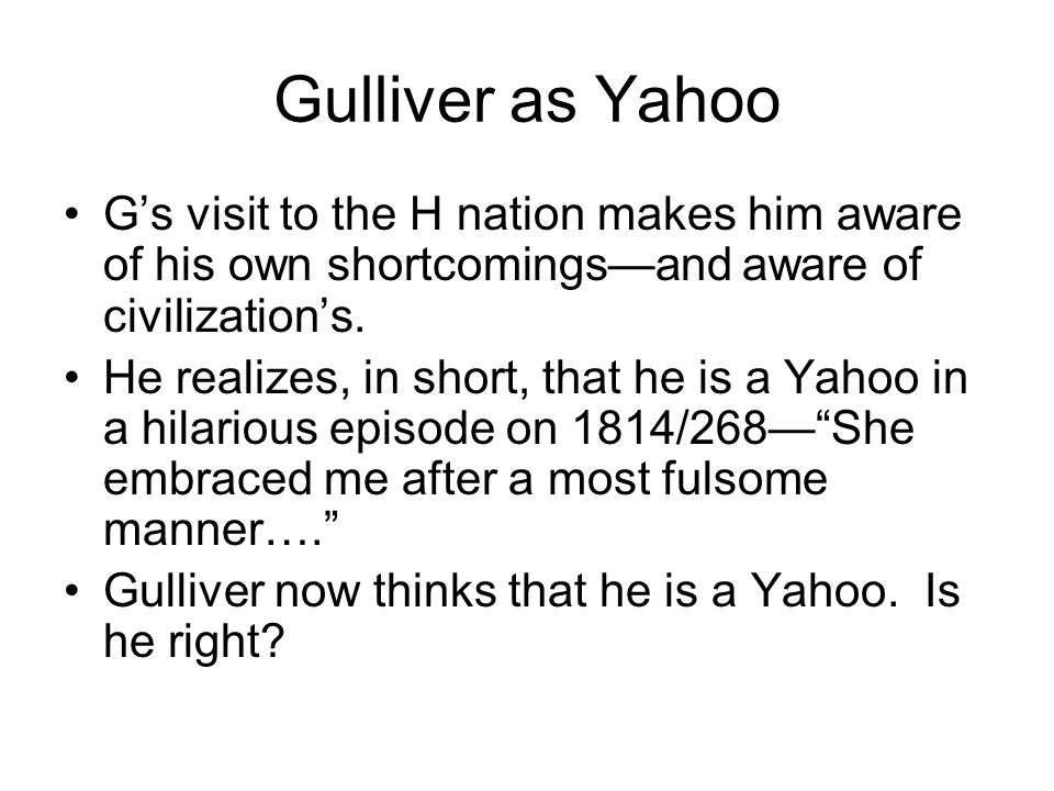 Gulliver as Yahoo G's visit to the H nation makes him aware of his own shortcomings—and aware of civilization's.