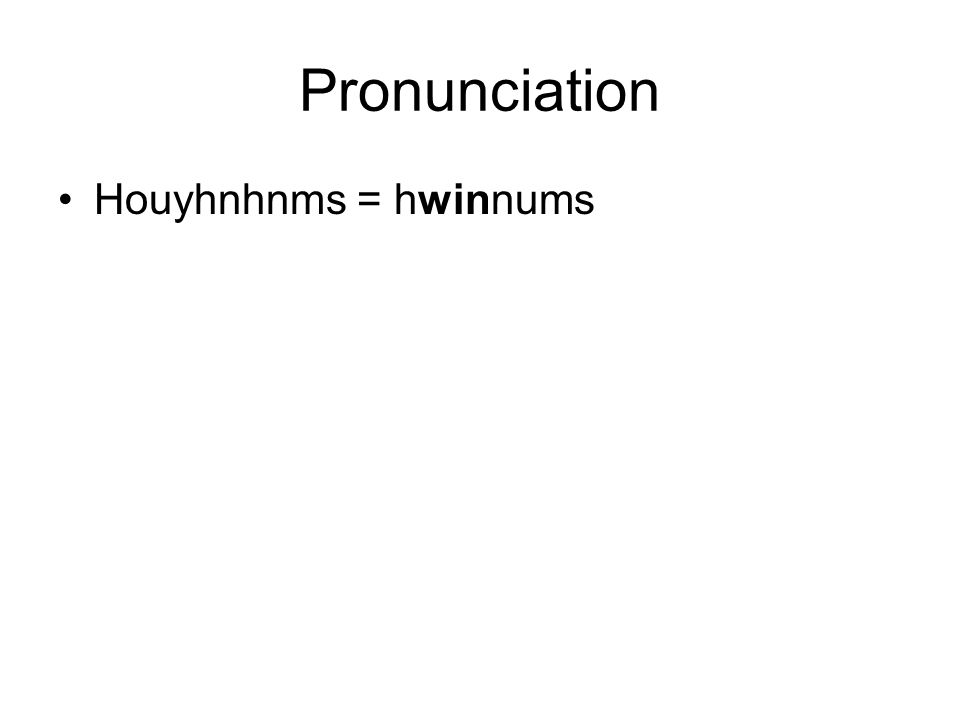 Pronunciation Houyhnhnms = hwinnums