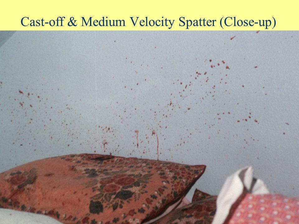 Cast-off & Medium Velocity Spatter (Close-up)