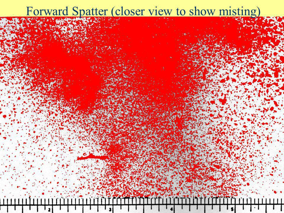 Forward Spatter (closer view to show misting)