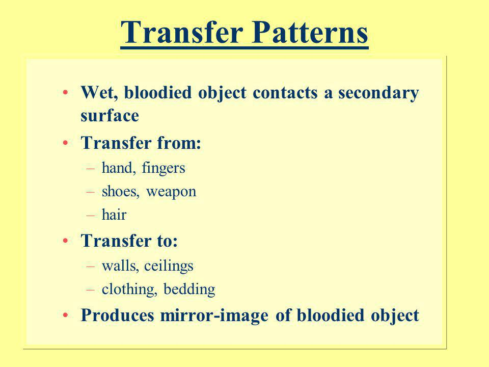 Transfer Patterns Wet, bloodied object contacts a secondary surface
