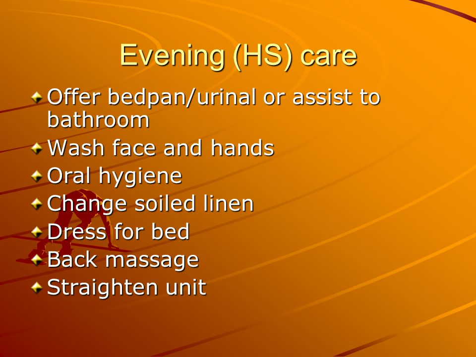 Evening (HS) care Offer bedpan/urinal or assist to bathroom