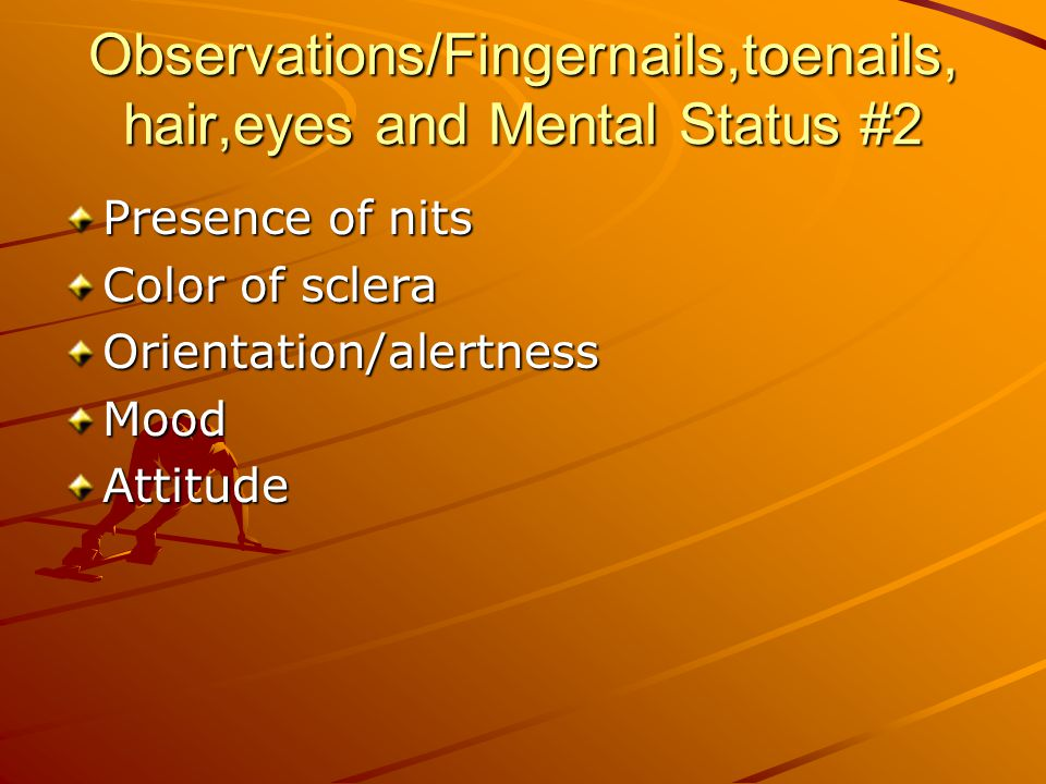 Observations/Fingernails,toenails, hair,eyes and Mental Status #2