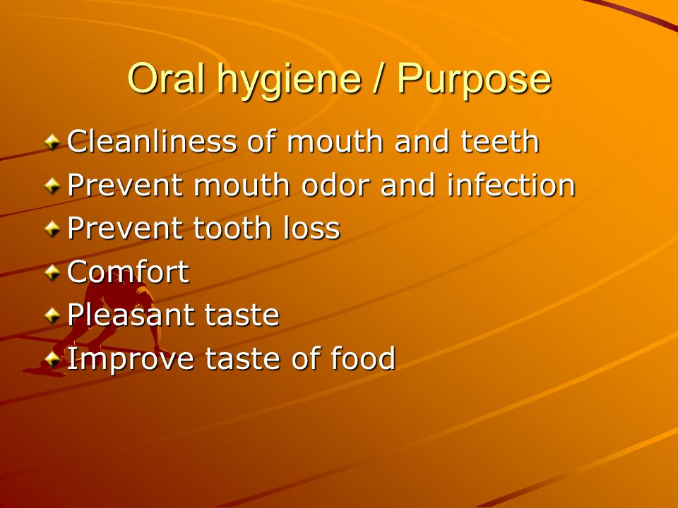 Oral hygiene / Purpose Cleanliness of mouth and teeth