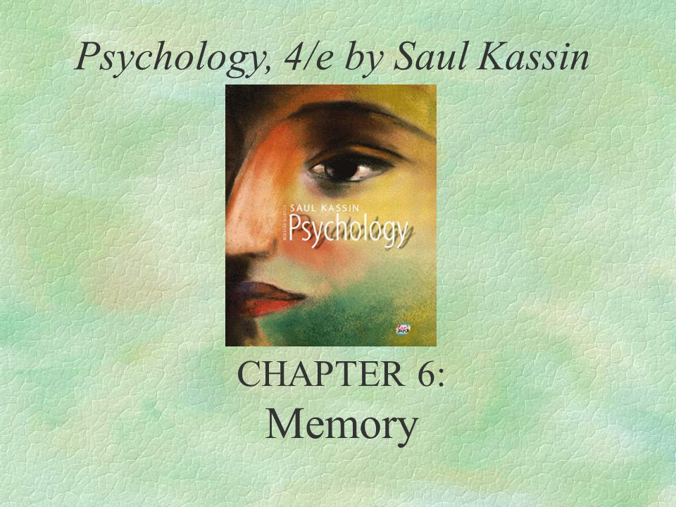 Memory Psychology, 4/e by Saul Kassin CHAPTER 6: Memory