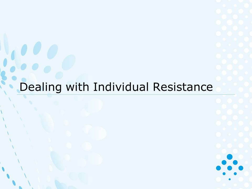 Dealing with Individual Resistance