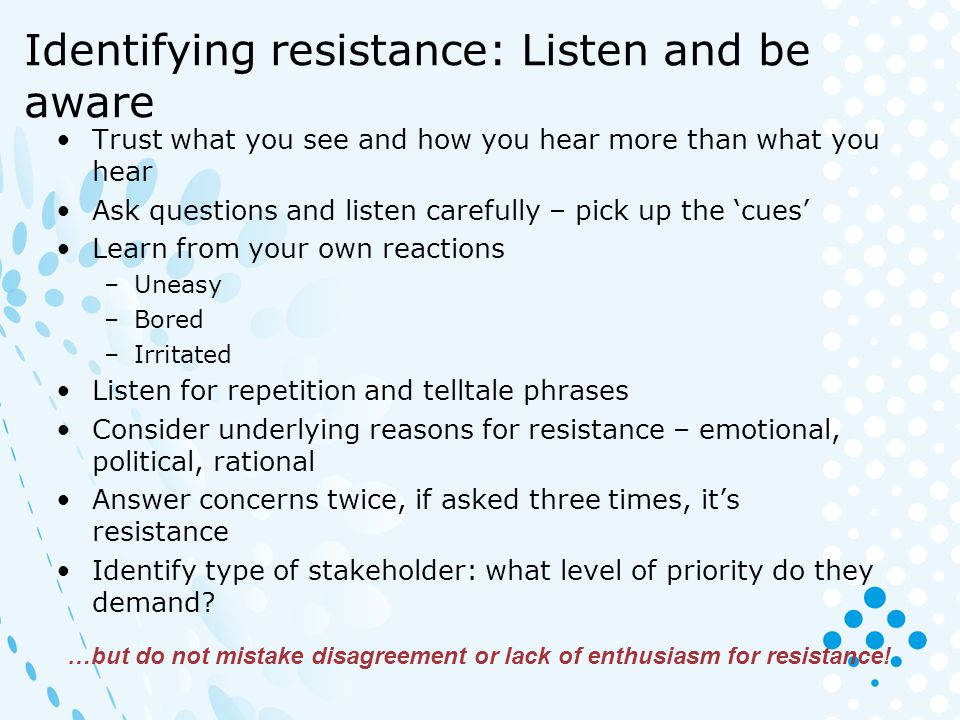Identifying resistance: Listen and be aware