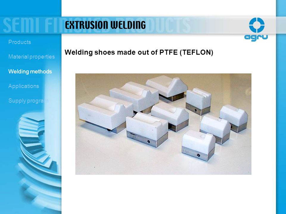 EXTRUSION WELDING Welding shoes made out of PTFE (TEFLON) Products