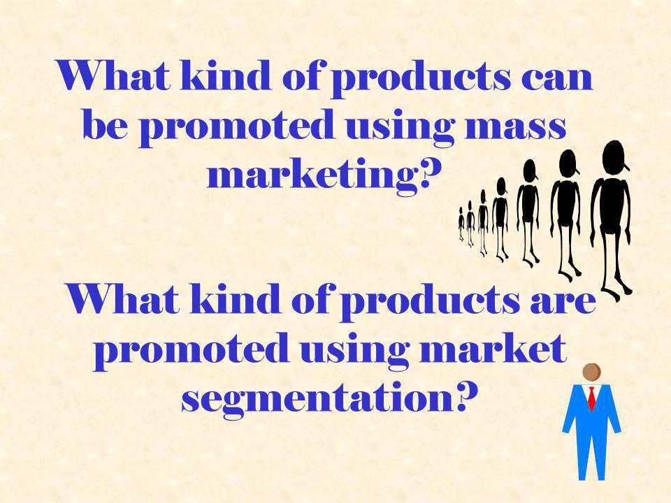 What kind of products can be promoted using mass marketing