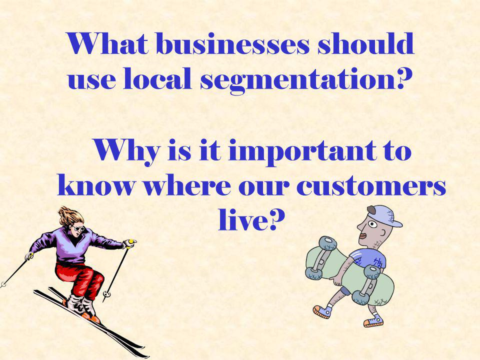 What businesses should use local segmentation