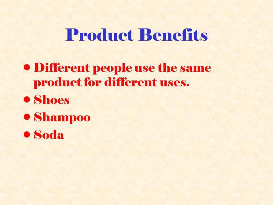 Product Benefits Different people use the same product for different uses. Shoes Shampoo Soda