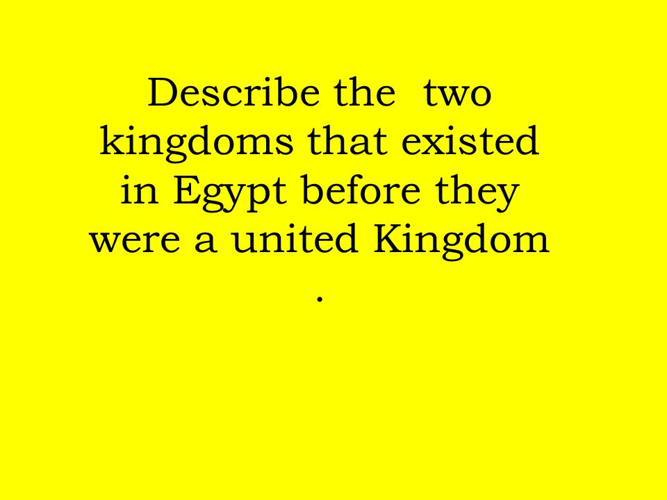 Describe the two kingdoms that existed in Egypt before they were a united Kingdom .