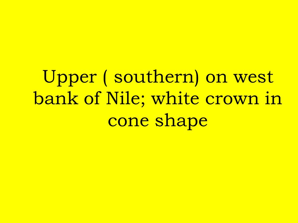 Upper ( southern) on west bank of Nile; white crown in cone shape
