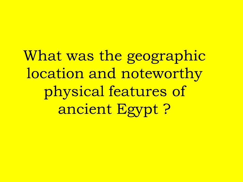 What was the geographic location and noteworthy physical features of ancient Egypt
