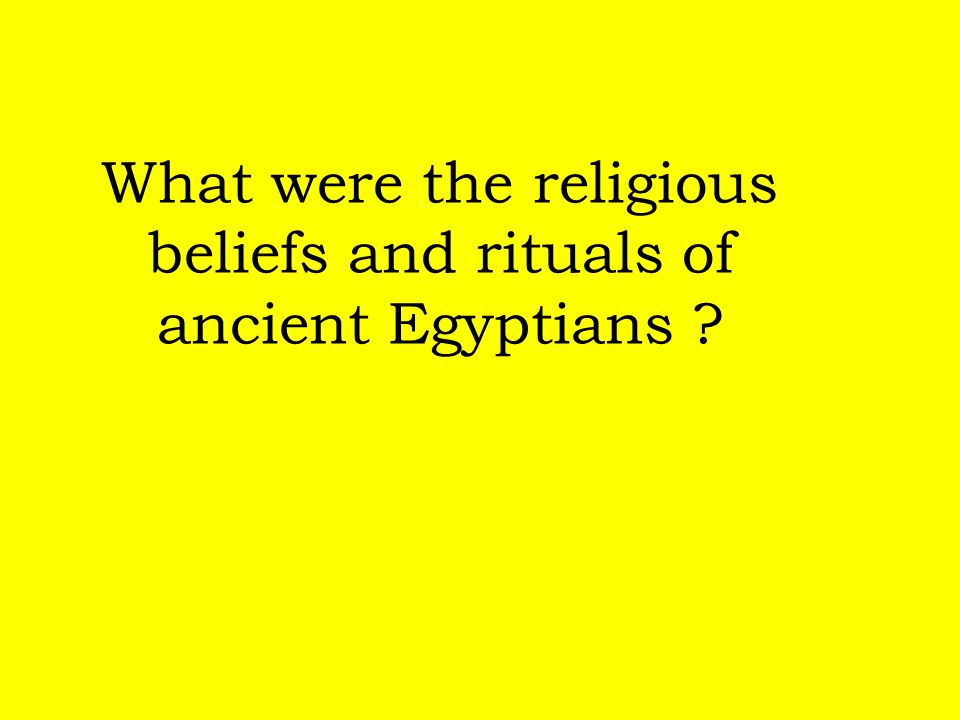 What were the religious beliefs and rituals of ancient Egyptians