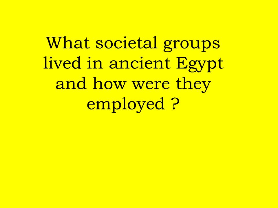 What societal groups lived in ancient Egypt and how were they employed
