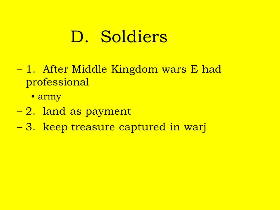 D. Soldiers 1. After Middle Kingdom wars E had professional