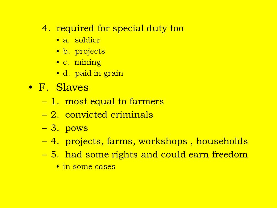 F. Slaves 4. required for special duty too 1. most equal to farmers