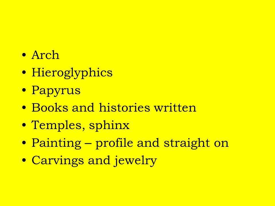 Arch Hieroglyphics. Papyrus. Books and histories written. Temples, sphinx. Painting – profile and straight on.