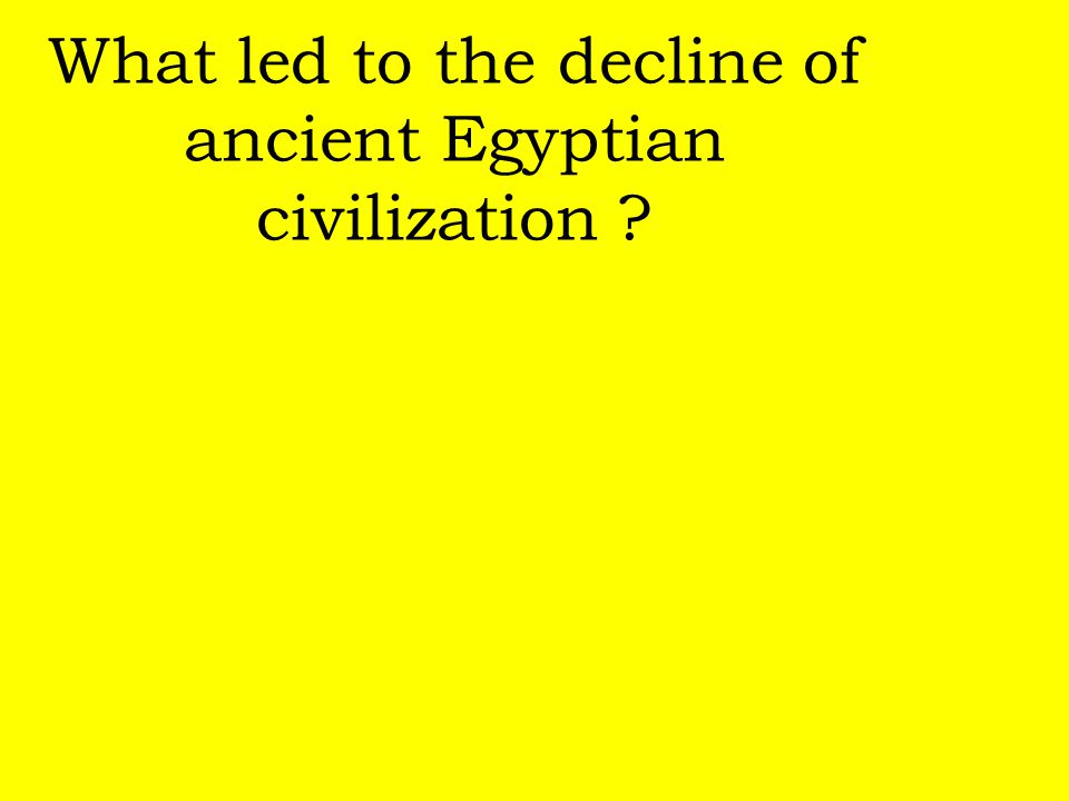 What led to the decline of ancient Egyptian civilization