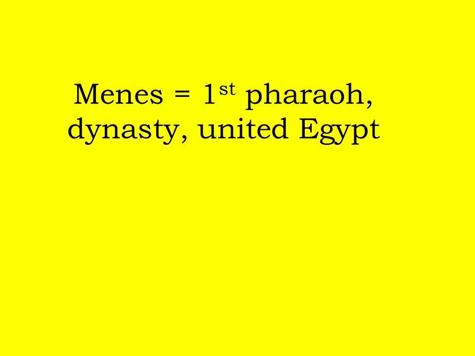 Menes = 1st pharaoh, dynasty, united Egypt