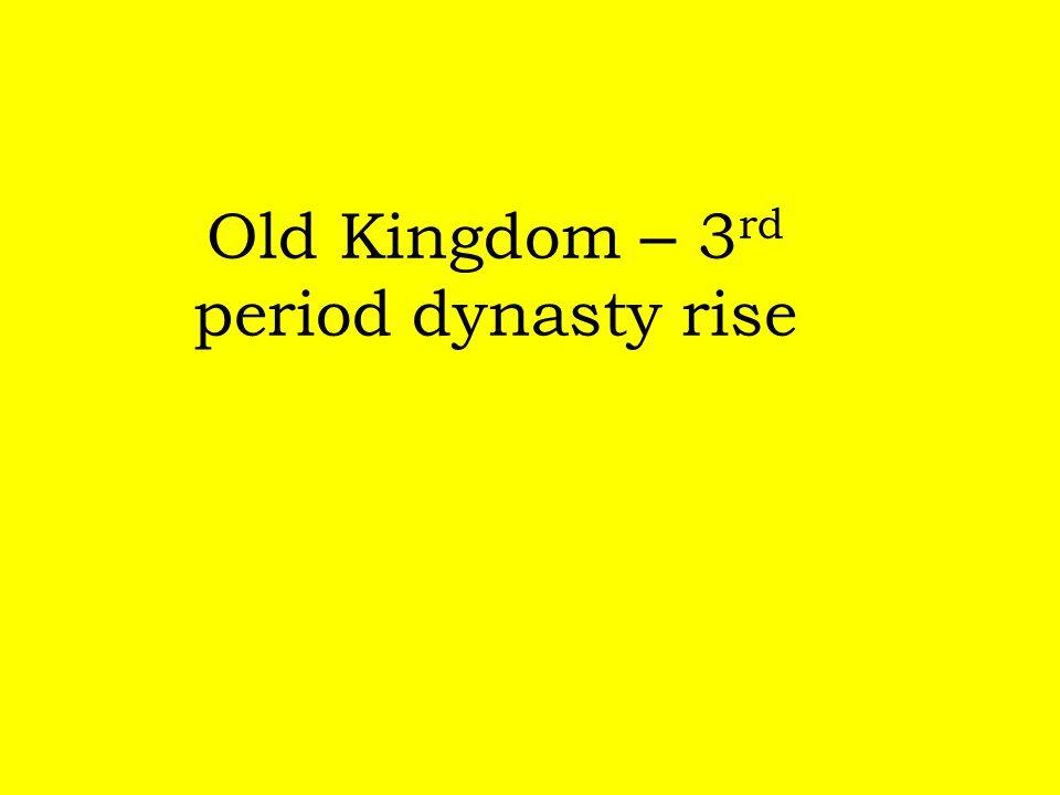 Old Kingdom – 3rd period dynasty rise