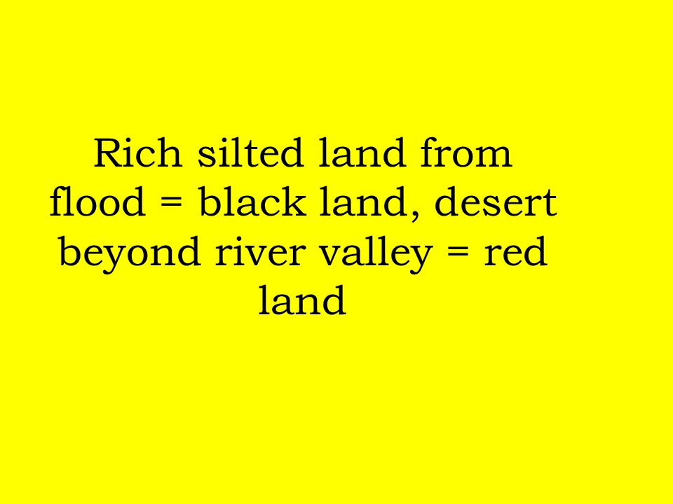 Rich silted land from flood = black land, desert beyond river valley = red land