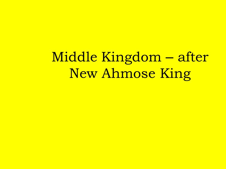 Middle Kingdom – after New Ahmose King