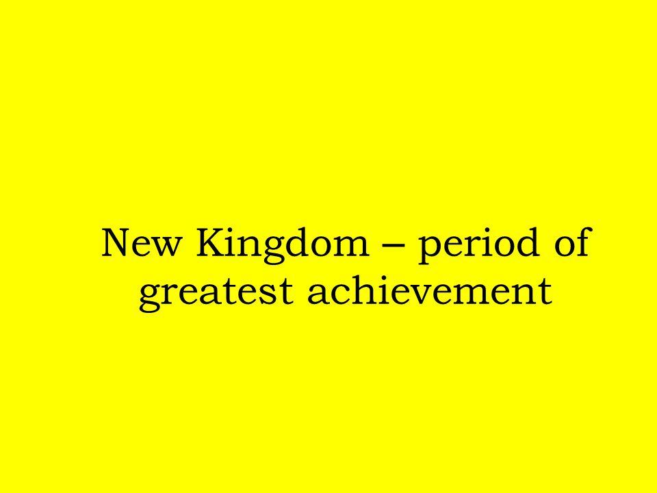 New Kingdom – period of greatest achievement
