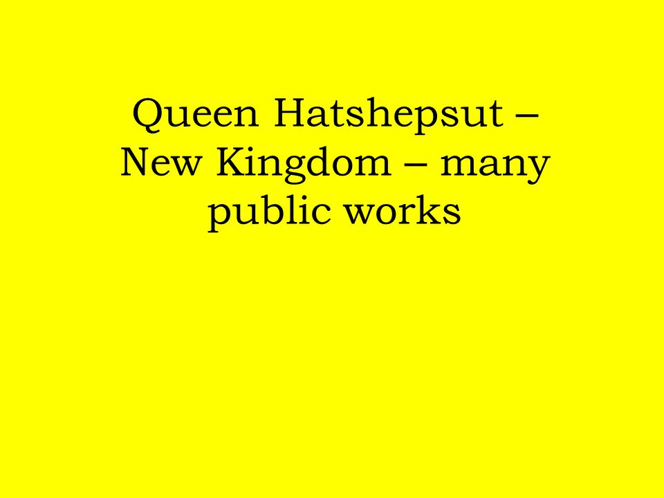 Queen Hatshepsut – New Kingdom – many public works