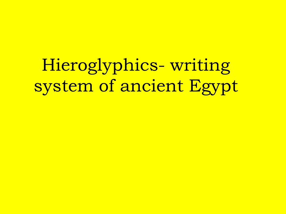 Hieroglyphics- writing system of ancient Egypt