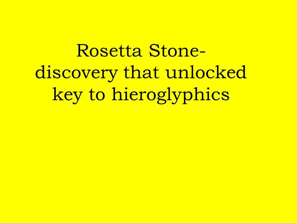 Rosetta Stone- discovery that unlocked key to hieroglyphics