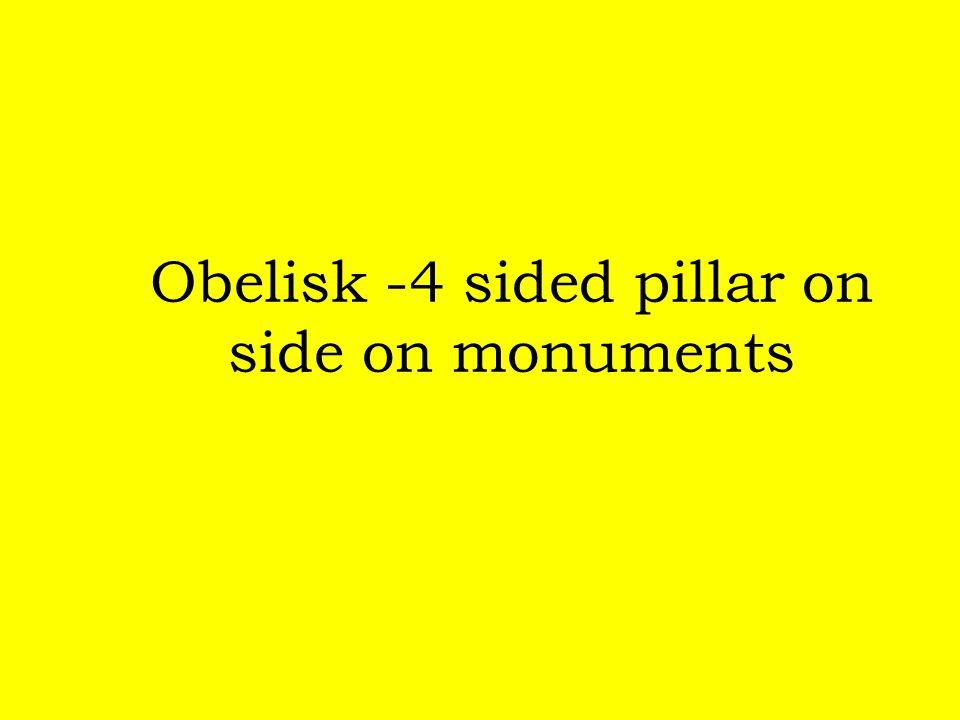 Obelisk -4 sided pillar on side on monuments