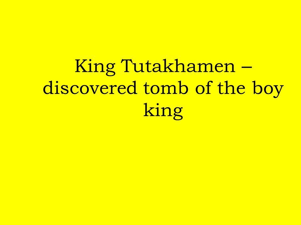 King Tutakhamen – discovered tomb of the boy king