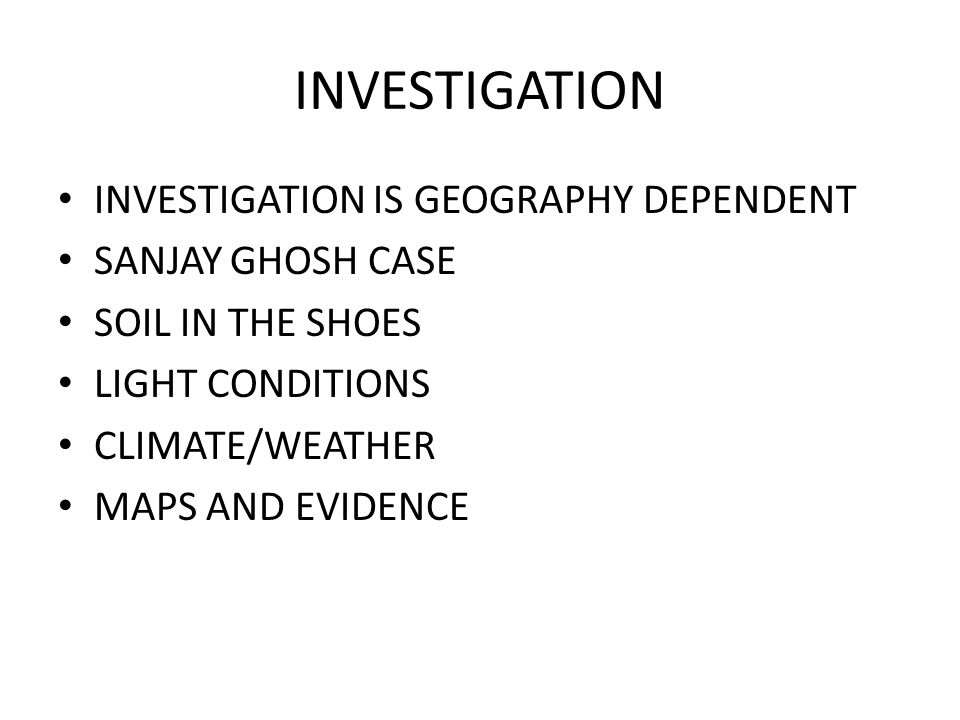 INVESTIGATION INVESTIGATION IS GEOGRAPHY DEPENDENT SANJAY GHOSH CASE