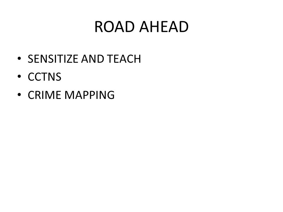 ROAD AHEAD SENSITIZE AND TEACH CCTNS CRIME MAPPING