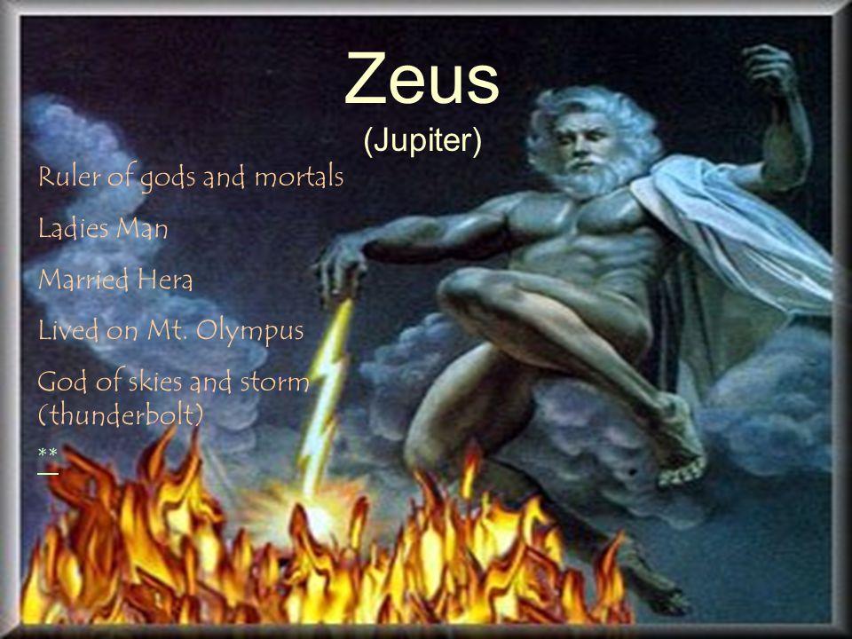 Zeus (Jupiter) ** Ruler of gods and mortals Ladies Man Married Hera